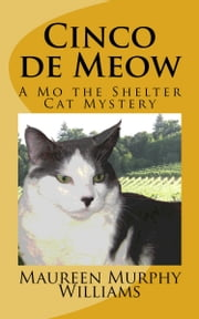 Cinco de Meow: A Mo the Shelter Cat Mystery ebook by Maureen Murphy Williams