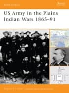 US Army in the Plains Indian Wars 1865–1891 ebook by Clayton Chun