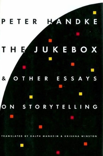 The Jukebox and Other Essays on Storytelling eBook by Peter Handke