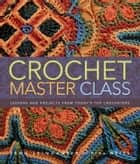 Crochet Master Class ebook by Jean Leinhauser,Rita Weiss
