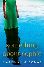 Something About Sophie - A Novel e-bok by Mary Kay McComas