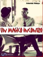 Un magico incontro ebook by Artemide Waleys