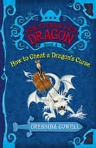 How to Train Your Dragon: How to Cheat a Dragon's Curse ebook by Cressida Cowell