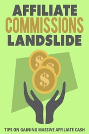 Affiliate Commissions Landslide ebook by M. F. Cunningham