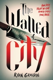 The Walled City ebook by Ryan Graudin