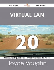 Virtual LAN 20 Success Secrets - 20 Most Asked Questions On Virtual LAN - What You Need To Know ebook by Joyce Vaughn