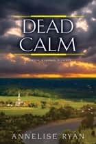 Dead Calm ebook by Annelise Ryan