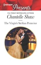 The Virgin's Sicilian Protector - An Emotional and Sensual Romance ebook by Chantelle Shaw