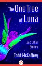 The One Tree of Luna ebook by Todd McCaffrey
