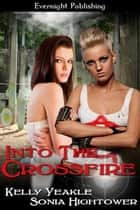 Into the Crossfire ebook by Kelly Yeakle