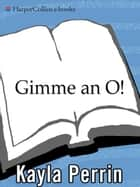 Gimme an O! ebook by Kayla Perrin
