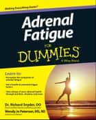 Adrenal Fatigue For Dummies ebook by Richard Snyder, Wendy Jo Peterson