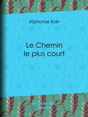 Le Chemin le plus court ebook by Alphonse Karr