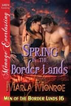 Spring in the Border Lands ebook by Marla Monroe
