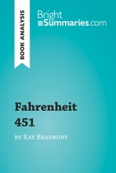 Fahrenheit 451 by Ray Bradbury (Book Analysis) - Detailed Summary, Analysis and Reading Guide ebook by Bright Summaries