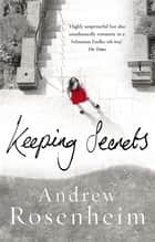 Keeping Secrets - The gripping thriller packed with shocking revelations that will leave you hooked ebook by Andrew Rosenheim