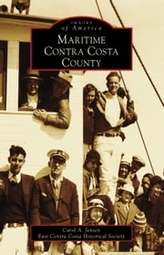 Maritime Contra Costa County ebook by Carol A. Jensen,East Contra Costa Historical Society