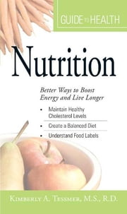 "Your Guide to Health: Nutrition: ""Better Ways to Boost Energy and Live Longer"" ebook by M.S. Tessmer"