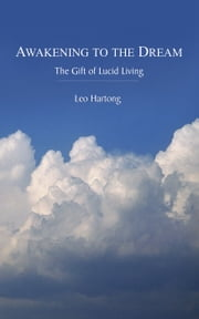 Awakening to the Dream - The Gift of Lucid Living ebook by Leo Hartong,Tony Parsons