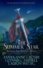 The Summer Star - One Legend, Three Enchanting Novellas ebook by Tanya Anne Crosby, Glynnis Campbell, Laurin Wittig