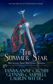 The Summer Star - One Legend, Three Enchanting Novellas ebook by Tanya Anne Crosby,Glynnis Campbell,Laurin Wittig