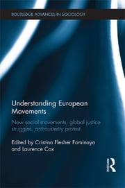 Understanding European Movements - New Social Movements, Global Justice Struggles, Anti-Austerity Protest ebook by Cristina Flesher Fominaya,Laurence Cox