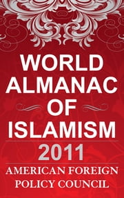 The World Almanac of Islamism - 2011 ebook by American Foreign Policy Council