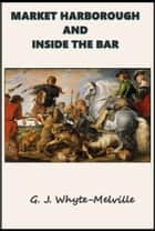 Market Harborough and Inside the Bar ebook by G.J. Whyte-Melville