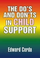 The Do's and Don'ts in Child Support ebook by Edward Cerda