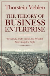 The Theory of Business Enterprise ebook by Thorstein Veblen
