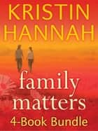 Kristin Hannah's Family Matters 4-Book Bundle ebook by Kristin Hannah