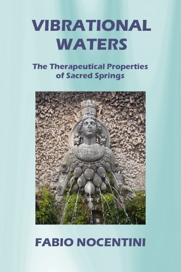 Vibrational Waters. The Therapeutical Properties of Sacred Springs ebook by Fabio Nocentini