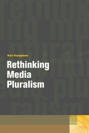 Rethinking Media Pluralism ebook by Kari Karppinen