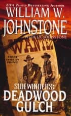 Deadwood Gulch ebook by William W. Johnstone,J.A. Johnstone