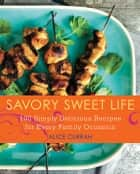 Savory Sweet Life ebook by Alice Currah