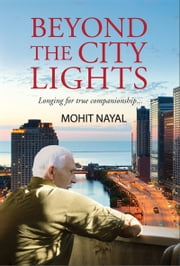 Beyond the City Lights - Longing for true companionship… ebook by Mohit Nayal
