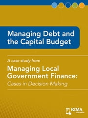 Managing Debt and the Capital Budget: Cases in Decision Making ebook by J.  Peter  Braun, James  M.  Banovetz
