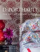 D. Porthault - The Art of Luxury Linens ebook by Brian Coleman, Erik Kvalsvik, Amy Astley