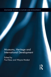 Museums, Heritage and International Development ebook by Paul Basu,Wayne Modest