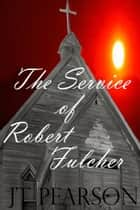 The Service of Robert Fulcher ebook by JT Pearson