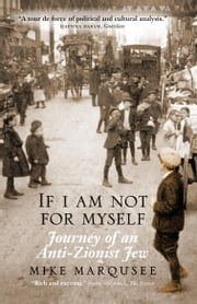 If I Am Not For Myself - Journey of an Anti-Zionist Jew ebook by Mike Marqusee
