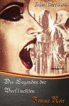 Die Legenden der Verfluchten: Femme Noir eBook by Eden Barrows