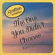 Smitten Lovebites: The One You Didn't Choose ebook by Kate Forster