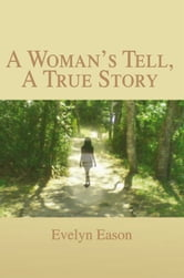 A Woman's Tell, A True Story ebook by Evelyn Eason