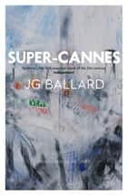 Super-Cannes ebook by J. G. Ballard, Ali Smith