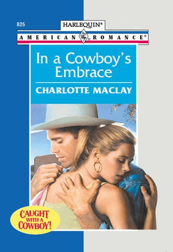 In A Cowboy's Embrace (Mills & Boon American Romance) ebook by Charlotte Maclay