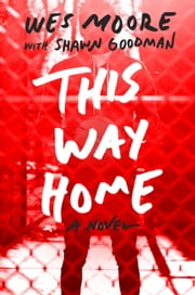 This Way Home ebook by Wes Moore,Shawn Goodman