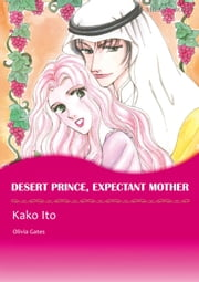 DESERT PRINCE, EXPECTANT MOTHER (Mills & Boon Comics) - Mills & Boon Comics eBook by Olivia Gates, Kako Ito