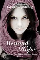 Beyond Hope - The Forever Time Travel Romance Series ebook by Carol A. Spradling