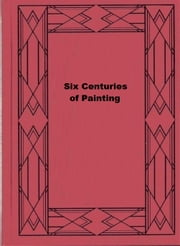 Six Centuries of Painting ebook by Randall Davies